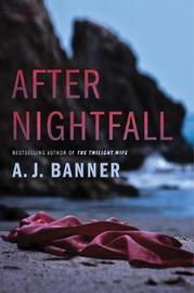 After Nightfall by A J Banner