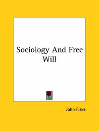 Sociology and Free Will by John Fiske