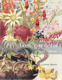Lost Gardens of Sydney by Colleen Morris