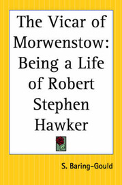 The Vicar of Morwenstow: Being a Life of Robert Stephen Hawker by S Baring.Gould image
