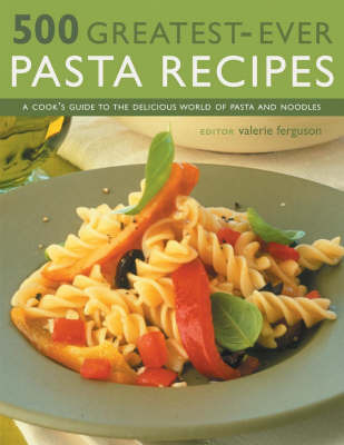 500 Greatest-ever Pasta Recipes by Valerie Ferguson image