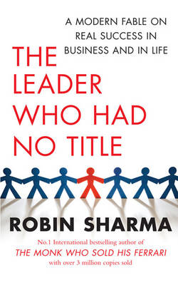 The Leader Who Had No Title: An Inspiring Story About Working (and Living) at Your Absolute Best by Robin Sharma image