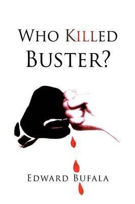 Who Killed Buster? by Edward Bufala