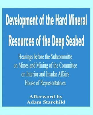 Development of the Hard Mineral Resources of the Deep Seabed by U.S. House of Representatives