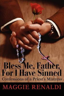 Bless Me, Father, for I Have Sinned: Confessions of a Priest by Maggie Renaldi image