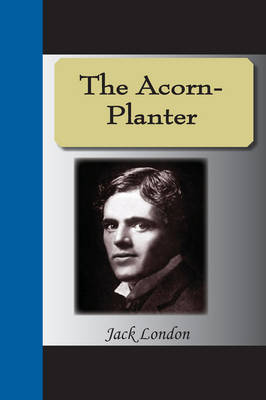 The Acorn-Planter by Jack London image