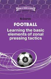 Football. Learning the Basic Elements of Zonal Pressing Tactics. by Boris Chirva