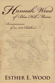 Hannah Wood of Blue Hill, Maine by Esther E Wood