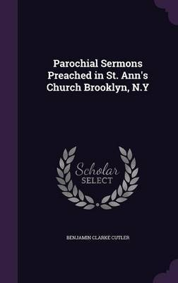 Parochial Sermons Preached in St. Ann's Church Brooklyn, N.y image