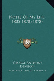 Notes of My Life, 1805-1878 (1878) by George Anthony Denison