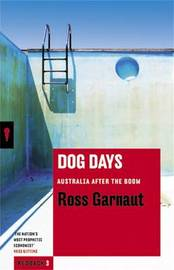 Dog Days: Australia After the Boom: Redbacks by Ross Garnaut