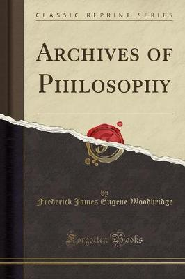 Archives of Philosophy (Classic Reprint) by Frederick James Eugene Woodbridge image