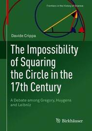 The Impossibility of Squaring the Circle in the 17th Century by Davide Crippa