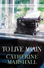 To Live Again by Catherine Marshall