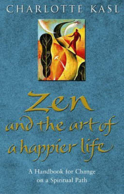 Zen and the Art of a Happier Life by Charlotte Kasl image