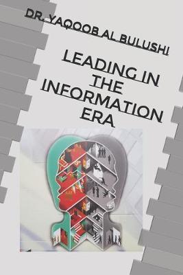 Leading in the Information Era by Yaqoob D M Al Bulushi
