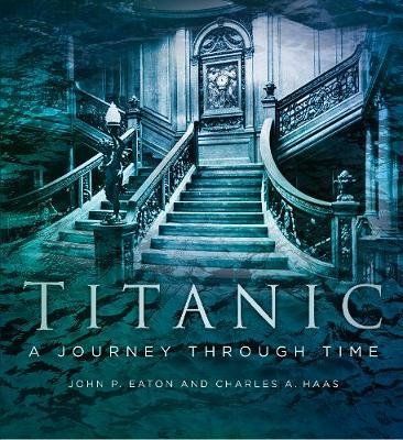 Titanic: A Journey Through Time by Charles A. Haas