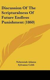 Discussion of the Scripturalness of Future Endless Punishment (1860) by Nehemiah Adams image