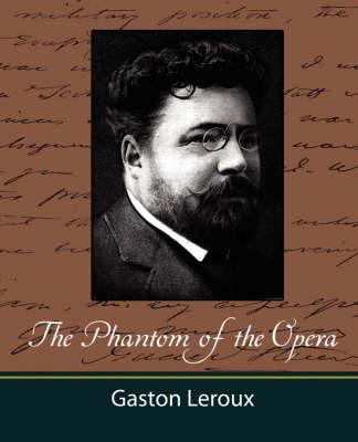 The Phantom of the Opera by LeRoux Gaston LeRoux