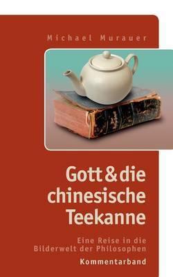 """Kommentarband Zu """"Gott Und Die Chinesische Teekanne"""" by Michael Murauer"""