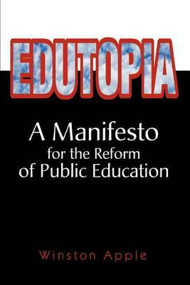 Edutopia: A Manifesto for the Reform of Public Education by Winston Apple image