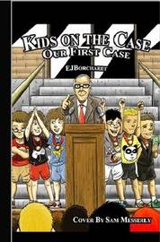 The Kids on the Case: Our First Case by EJ Borchardt