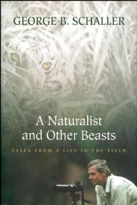A Naturalist and Other Beasts by George B. Schaller