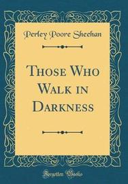Those Who Walk in Darkness (Classic Reprint) by Perley Poore Sheehan image