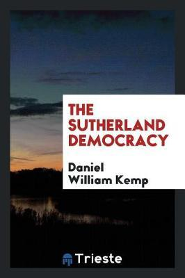 The Sutherland Democracy by Daniel William Kemp image
