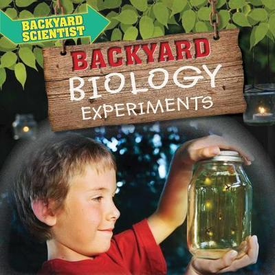 Backyard Biology Experiments by Alix Wood