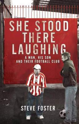 She Stood There Laughing: A Man, His Son and Their Football Club by Stephen Foster image