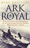 Ark Royal: Sailing into Glory by Mike Rossiter