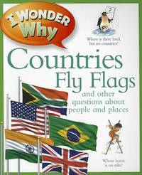 I Wonder Why Countries Fly Flags: And Other Questions about People and Places by Philip Steele