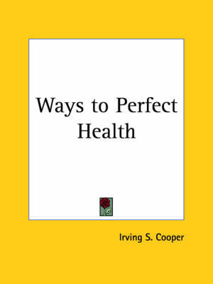 Ways to Perfect Health (1923) by Irving S. Cooper