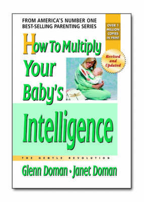 How to Multiply Your Baby's Intelligence by Glenn J Doman