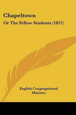 Chapeltown: Or The Fellow Students (1857) by English Congregational Minister