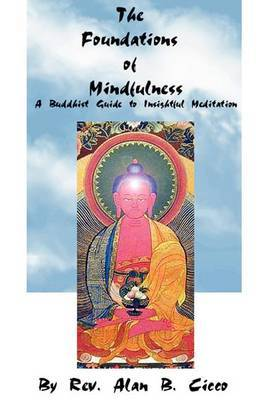 The Foundations of Mindfulness: A Buddhist Guide to Insightful Meditation by Alan B. Cicco image