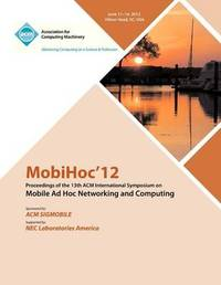 Mobihoc 12 Proceedings of the 13th ACM International Symposium on Mobile Ad Hoc Networking and Computing by Mobihoc 12 Proceedings Committee