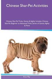 Chinese Shar-Pei Activities Chinese Shar-Pei Tricks, Games & Agility. Includes by Brian May