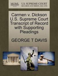 Carmen V. Dickson U.S. Supreme Court Transcript of Record with Supporting Pleadings by George T Davis
