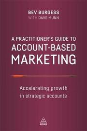 A Practitioner's Guide to Account-Based Marketing by Bev Burgess