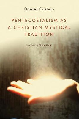 Pentecostalism as a Christian Mystical Tradition by Daniel Castelo image