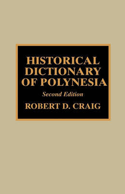 Historical Dictionary of Polynesia by Robert D Craig