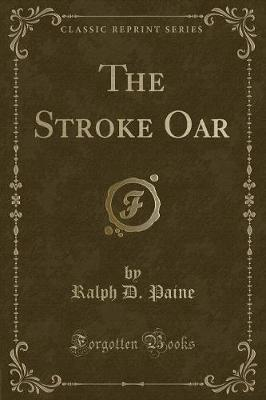 The Stroke Oar (Classic Reprint) by Ralph D Paine image