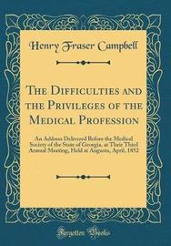 The Difficulties and the Privileges of the Medical Profession by Henry Fraser Campbell image
