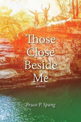Those Close Beside Me by Bruce P Spang image