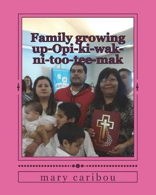 Family Growing Up-Opi-Ki-Wak-Ni-Too-Tee-Mak by Mary Sylvia Caribou image