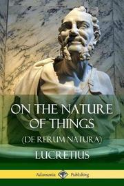On the Nature of Things (de Rerum Natura) by Lucretius