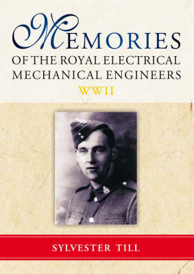 Memories of The Royal Electrical Mechanical Engineers WWII: Personal Account 1939 to Demob August 1946 by Sylvester Till image