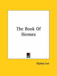 The Book of Hermes by Eliphas Levi